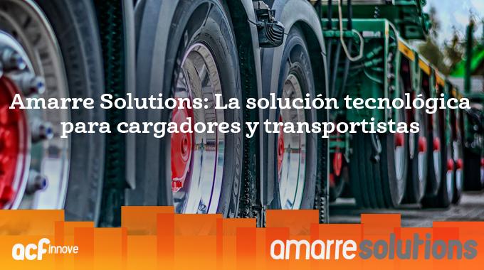 Amarre Solutions: La Solución Tecnológica Para Cargadores Y Transportistas